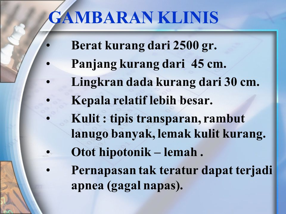 GAMBARAN KLINIS •Berat kurang dari 2500 gr.•Panjang kurang dari 45 cm.