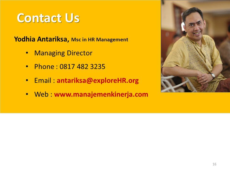 Contact Us 16 Yodhia Antariksa, Msc in HR Management • Managing Director • Phone : 0817 482 3235 • Email : antariksa@exploreHR.org • Web : www.manajemenkinerja.com