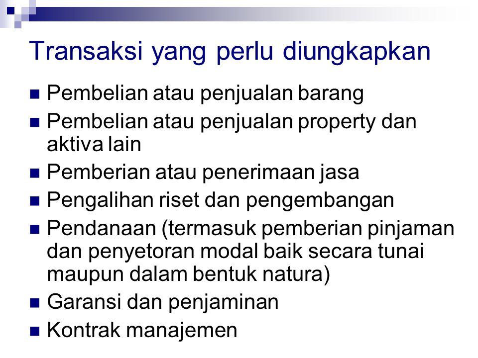 Transaksi yang perlu diungkapkan  Pembelian atau penjualan barang  Pembelian atau penjualan property dan aktiva lain  Pemberian atau penerimaan jas
