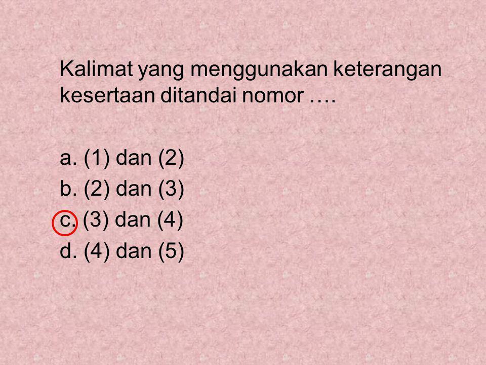 Kalimat yang menggunakan keterangan kesertaan ditandai nomor ….