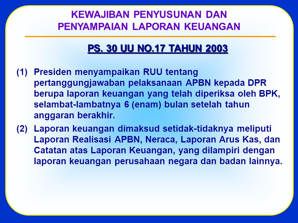  Presiden menyampaikan RUU tentang pertanggungjawaban pelaksanaan APBN kepada DPR berupa laporan keuangan yang telah diperiksa oleh BPK, selambat-lambatnya 6 (enam) bulan setelah tahun anggaran berakhir.