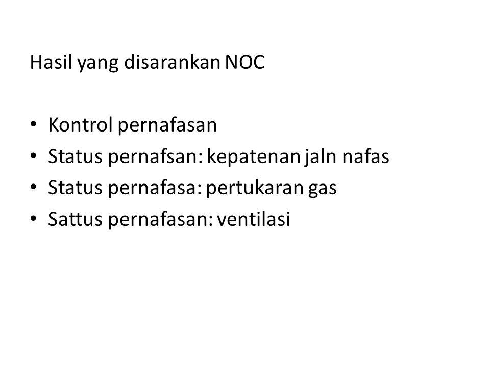 Hasil yang disarankan NOC • Kontrol pernafasan • Status pernafsan: kepatenan jaln nafas • Status pernafasa: pertukaran gas • Sattus pernafasan: ventilasi