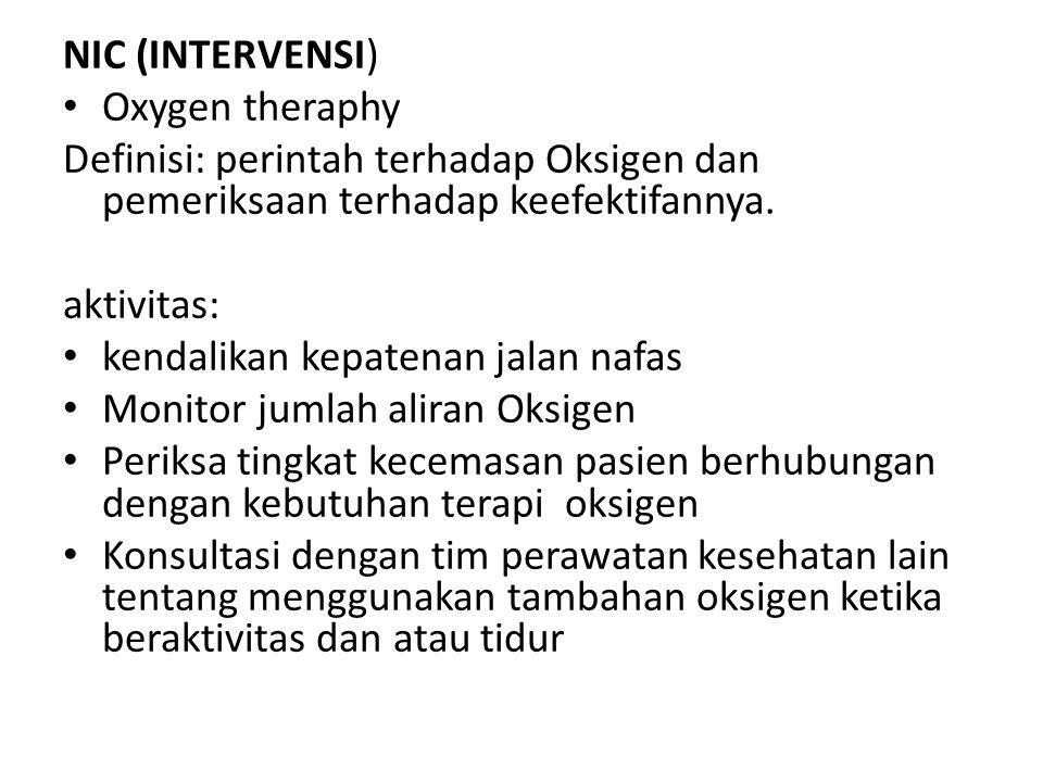 NIC (INTERVENSI) • Oxygen theraphy Definisi: perintah terhadap Oksigen dan pemeriksaan terhadap keefektifannya. aktivitas: • kendalikan kepatenan jala