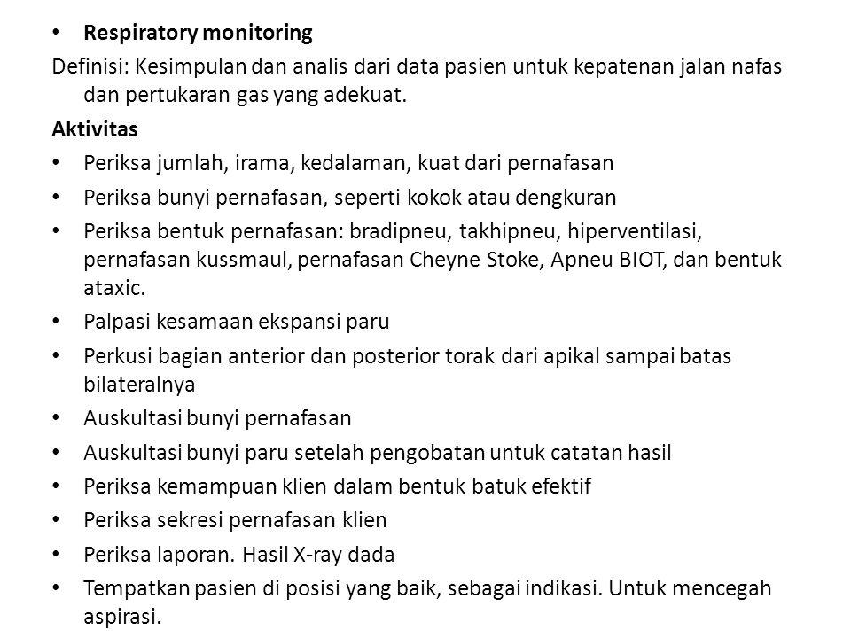 • Respiratory monitoring Definisi: Kesimpulan dan analis dari data pasien untuk kepatenan jalan nafas dan pertukaran gas yang adekuat. Aktivitas • Per