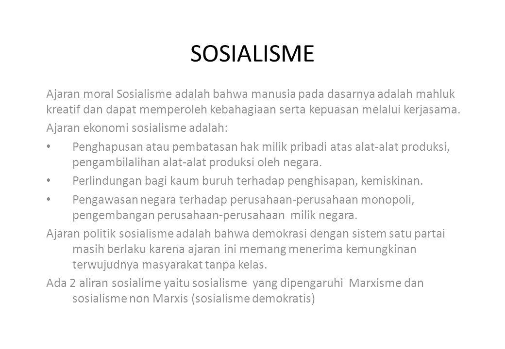 SOSIALISME Ajaran moral Sosialisme adalah bahwa manusia pada dasarnya adalah mahluk kreatif dan dapat memperoleh kebahagiaan serta kepuasan melalui kerjasama.