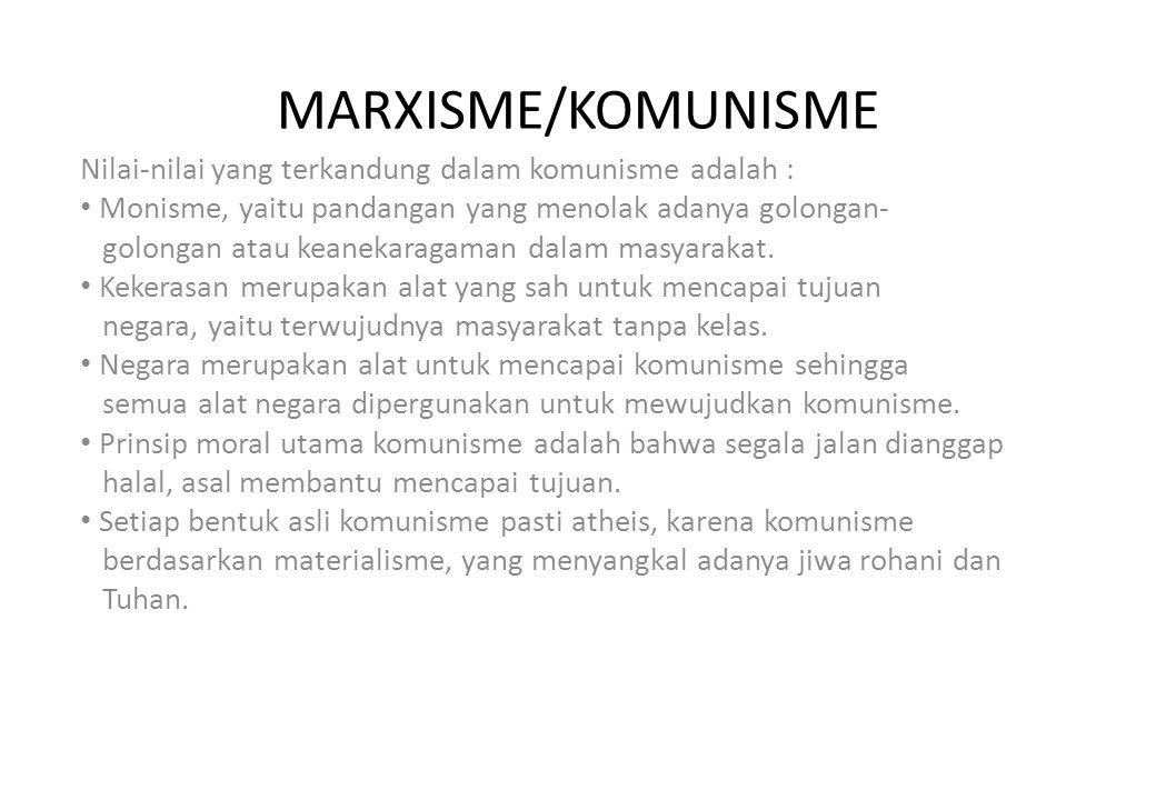 MARXISME/KOMUNISME Nilai-nilai yang terkandung dalam komunisme adalah : • Monisme, yaitu pandangan yang menolak adanya golongan- golongan atau keanekaragaman dalam masyarakat.