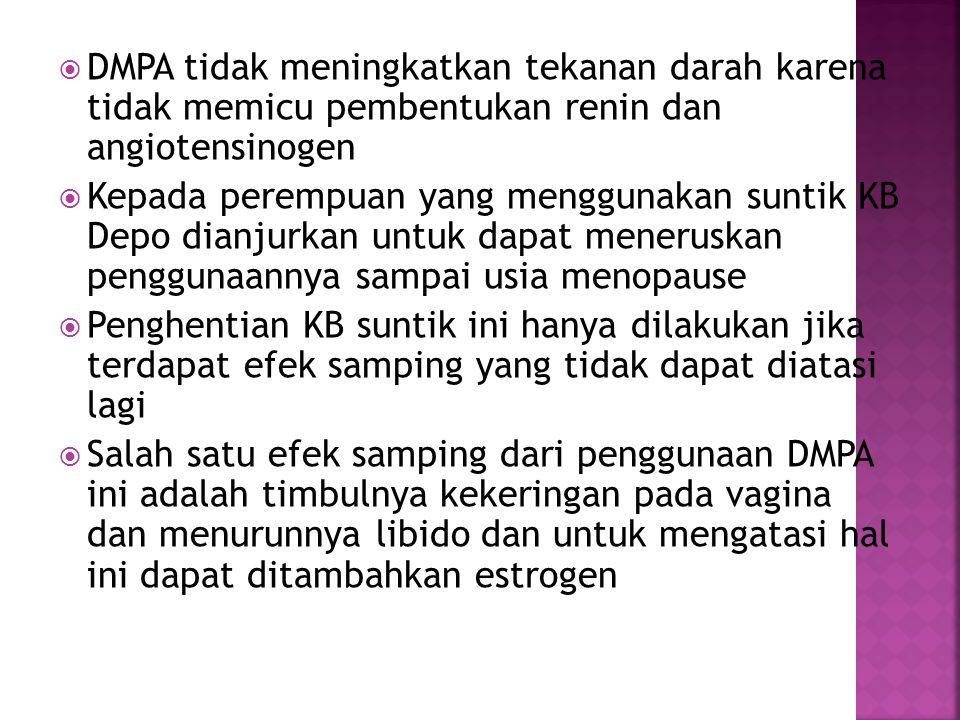  DMPA tidak meningkatkan tekanan darah karena tidak memicu pembentukan renin dan angiotensinogen  Kepada perempuan yang menggunakan suntik KB Depo d