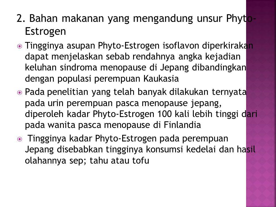 2. Bahan makanan yang mengandung unsur Phyto- Estrogen  Tingginya asupan Phyto-Estrogen isoflavon diperkirakan dapat menjelaskan sebab rendahnya angk