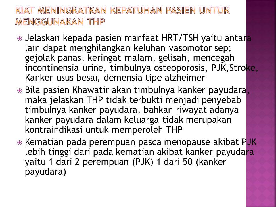  Jelaskan kepada pasien manfaat HRT/TSH yaitu antara lain dapat menghilangkan keluhan vasomotor sep; gejolak panas, keringat malam, gelisah, mencegah