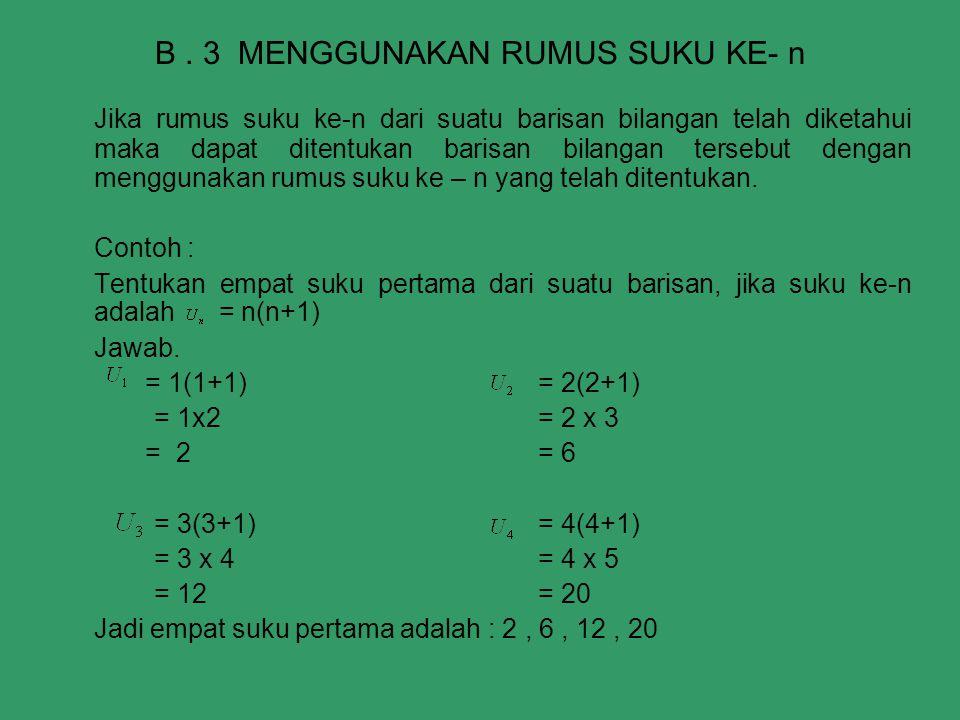B. 3 MENGGUNAKAN RUMUS SUKU KE- n Jika rumus suku ke-n dari suatu barisan bilangan telah diketahui maka dapat ditentukan barisan bilangan tersebut den