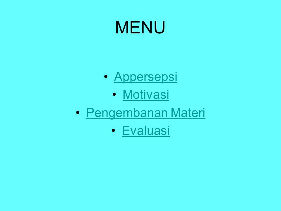 MENU •AppersepsiAppersepsi •MotivasiMotivasi •Pengembanan MateriPengembanan Materi •EvaluasiEvaluasi