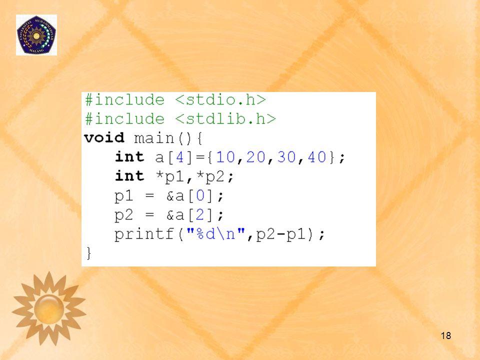 Operasi Logika •Dua variabel pointer dapat dibandingkan jika keduanya mempunyai tipe yang sama atau keduanya bernilai null.