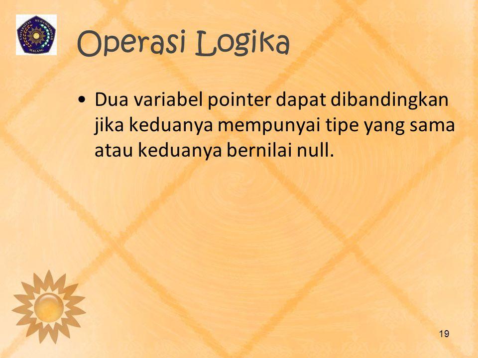 Operasi Logika •Dua variabel pointer dapat dibandingkan jika keduanya mempunyai tipe yang sama atau keduanya bernilai null. 19