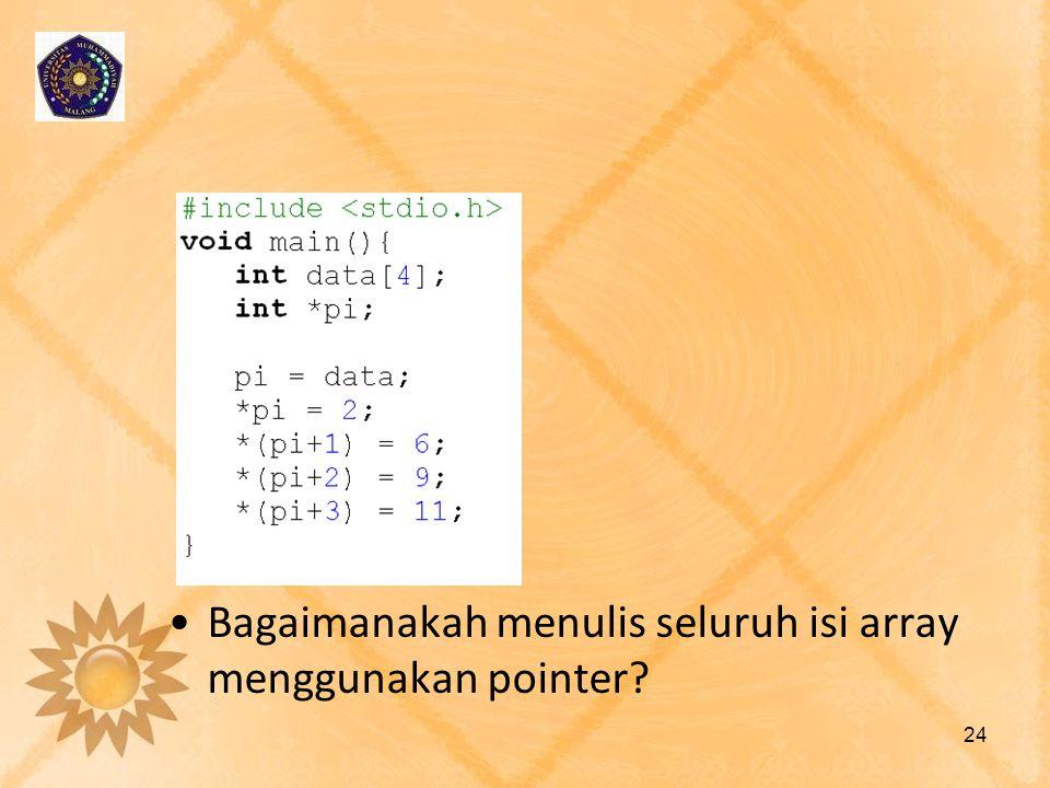 •Bagaimanakah menulis seluruh isi array menggunakan pointer? 24