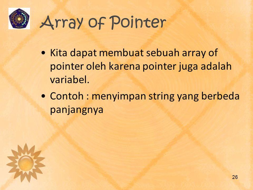 Array of Pointer •Kita dapat membuat sebuah array of pointer oleh karena pointer juga adalah variabel. •Contoh : menyimpan string yang berbeda panjang