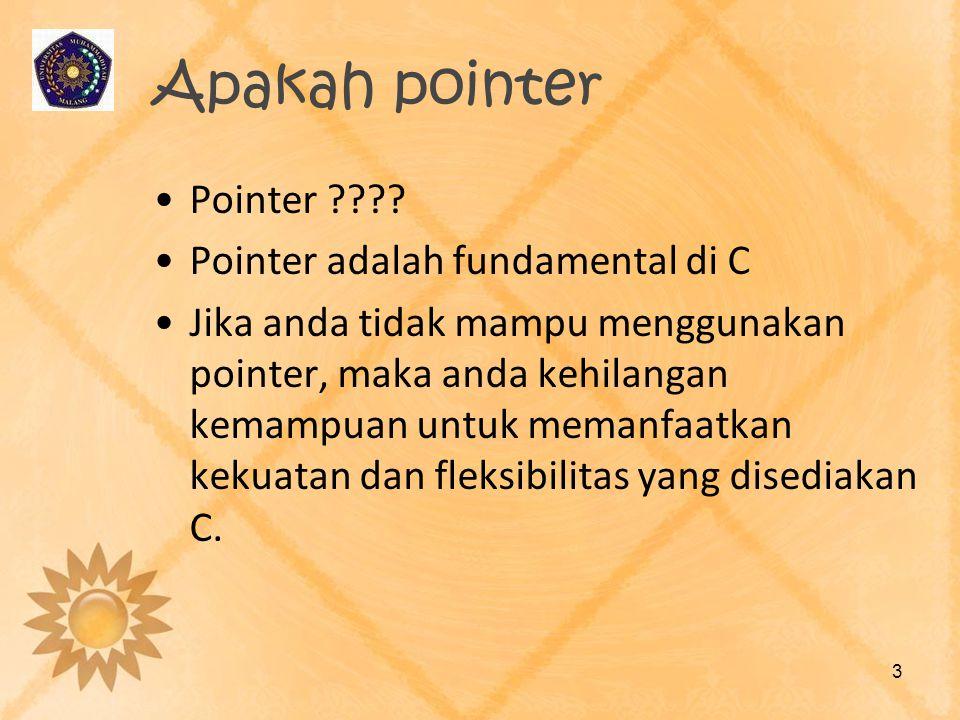 Apakah pointer •Pointer ???? •Pointer adalah fundamental di C •Jika anda tidak mampu menggunakan pointer, maka anda kehilangan kemampuan untuk memanfa