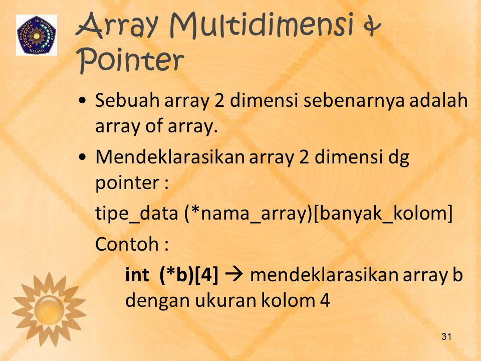 Array Multidimensi & Pointer •Sebuah array 2 dimensi sebenarnya adalah array of array. •Mendeklarasikan array 2 dimensi dg pointer : tipe_data (*nama_