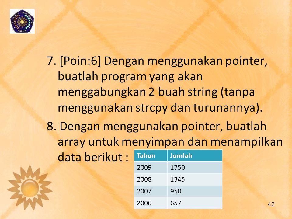 7. [Poin:6] Dengan menggunakan pointer, buatlah program yang akan menggabungkan 2 buah string (tanpa menggunakan strcpy dan turunannya). 8. Dengan men