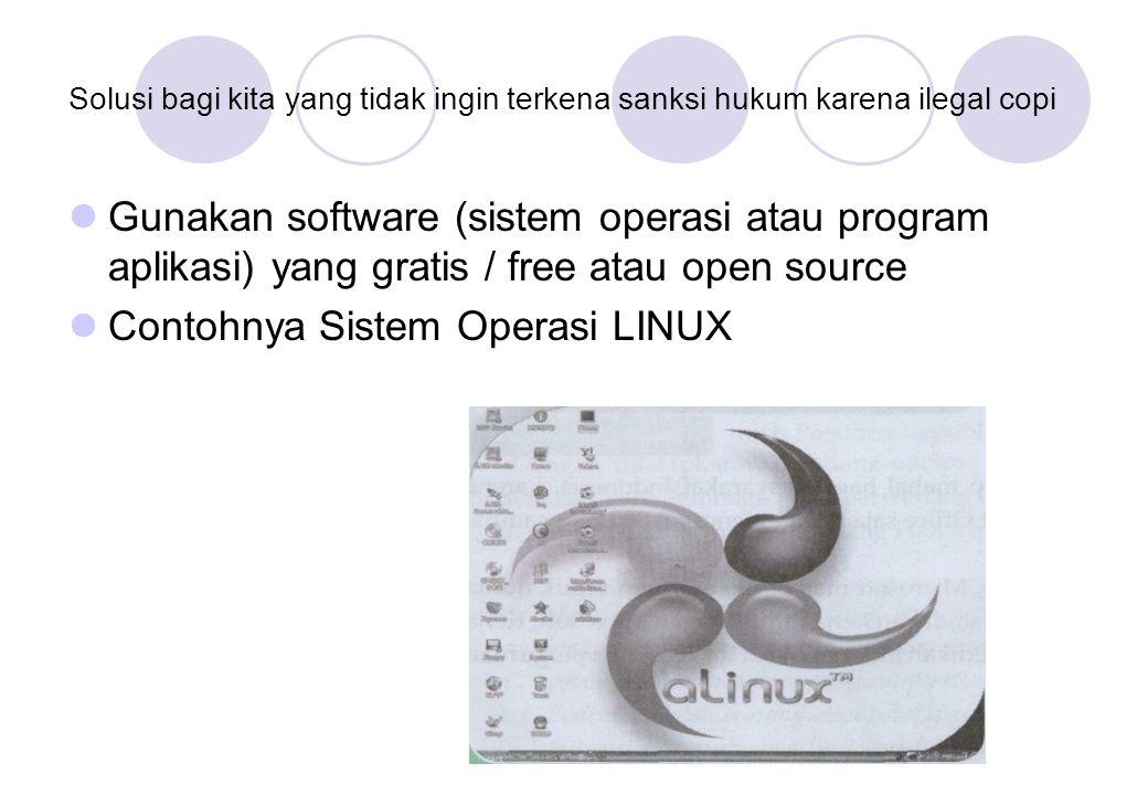 Solusi bagi kita yang tidak ingin terkena sanksi hukum karena ilegal copi  Gunakan software (sistem operasi atau program aplikasi) yang gratis / free