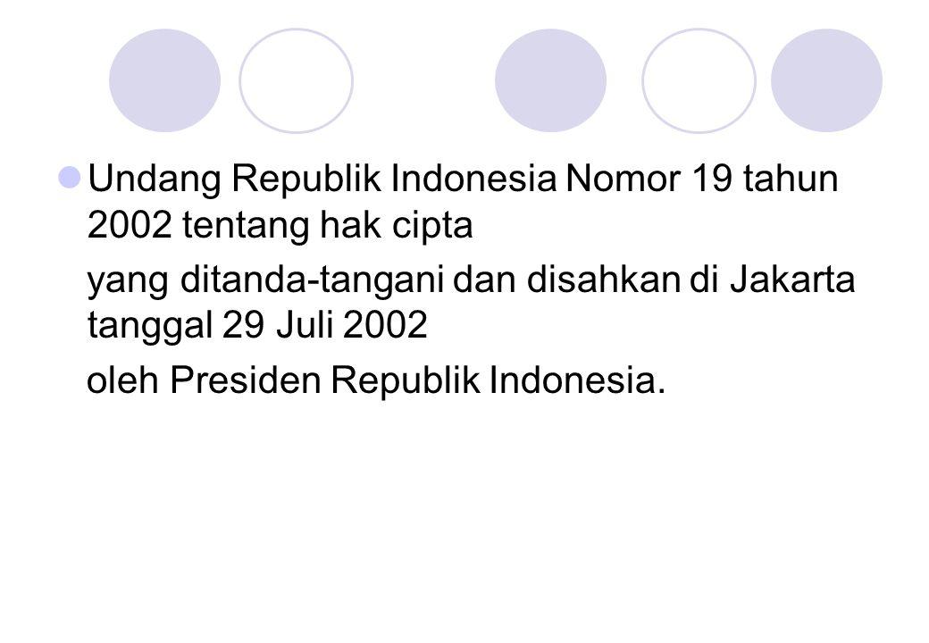  Undang Republik Indonesia Nomor 19 tahun 2002 tentang hak cipta yang ditanda-tangani dan disahkan di Jakarta tanggal 29 Juli 2002 oleh Presiden Repu
