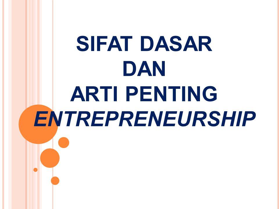 M ENEKANKAN EMPAT ASPEK DASAR DARI MENJADI SEORANG ENTREPRENEUR : Entrepreneurship melibatkan proses penciptaan – menciptakan suatu nilai baru.
