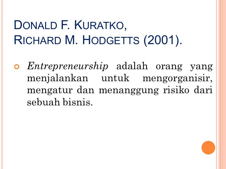 D ONALD F. K URATKO, R ICHARD M. H ODGETTS (2001). Entrepreneurship adalah orang yang menjalankan untuk mengorganisir, mengatur dan menanggung risiko