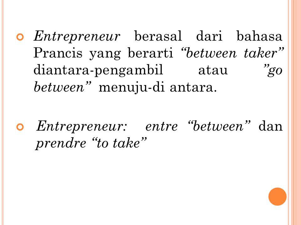 """Entrepreneur berasal dari bahasa Prancis yang berarti """"between taker"""" diantara-pengambil atau """"go between"""" menuju-di antara. Entrepreneur: entre """"betw"""