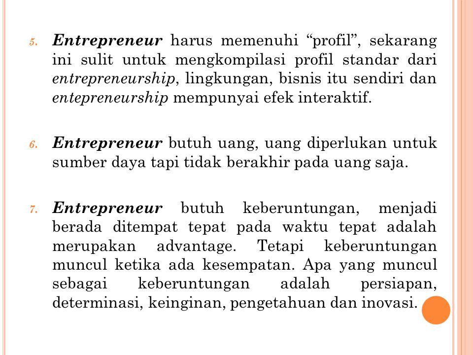 """5. Entrepreneur harus memenuhi """"profil"""", sekarang ini sulit untuk mengkompilasi profil standar dari entrepreneurship, lingkungan, bisnis itu sendiri d"""