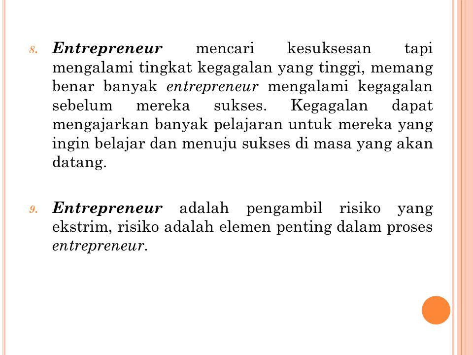 8. Entrepreneur mencari kesuksesan tapi mengalami tingkat kegagalan yang tinggi, memang benar banyak entrepreneur mengalami kegagalan sebelum mereka s