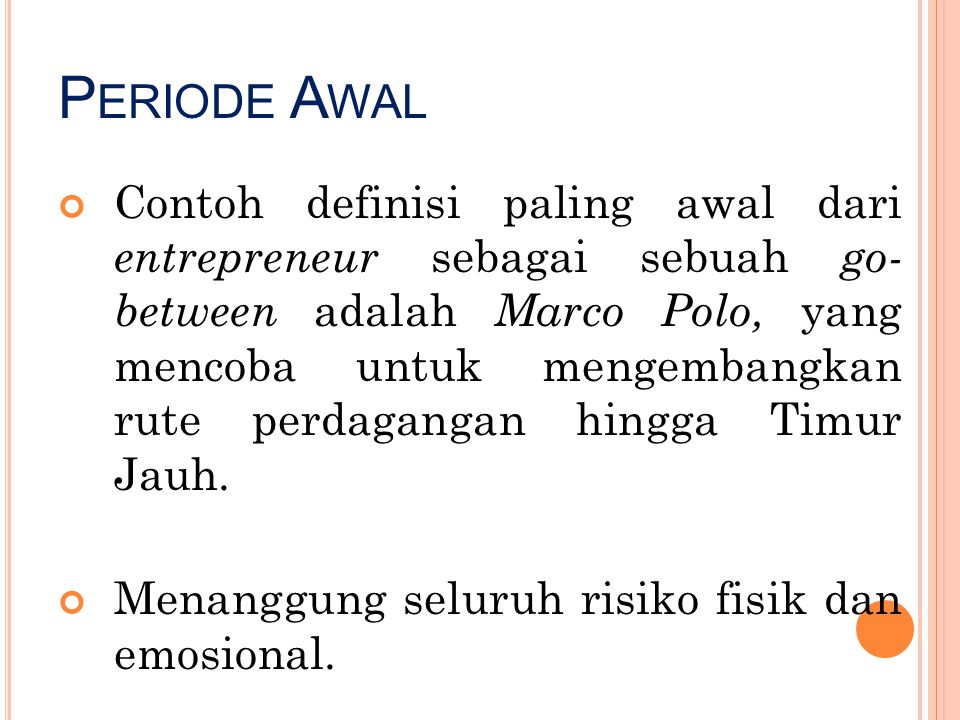 P ERIODE A WAL Contoh definisi paling awal dari entrepreneur sebagai sebuah go- between adalah Marco Polo, yang mencoba untuk mengembangkan rute perda
