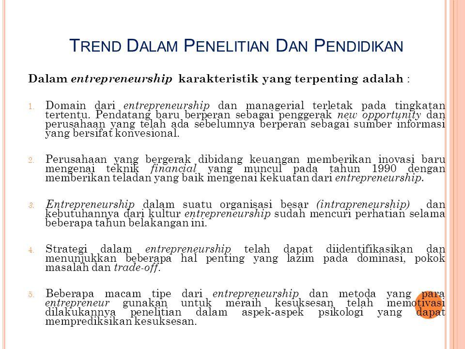 T REND D ALAM P ENELITIAN D AN P ENDIDIKAN Dalam entrepreneurship karakteristik yang terpenting adalah : 1. Domain dari entrepreneurship dan manageria
