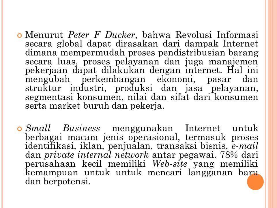 Menurut Peter F Ducker, bahwa Revolusi Informasi secara global dapat dirasakan dari dampak Internet dimana mempermudah proses pendistribusian barang s