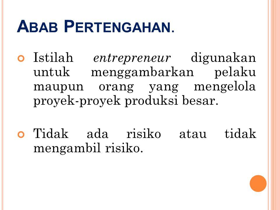 A BAB P ERTENGAHAN. Istilah entrepreneur digunakan untuk menggambarkan pelaku maupun orang yang mengelola proyek-proyek produksi besar. Tidak ada risi