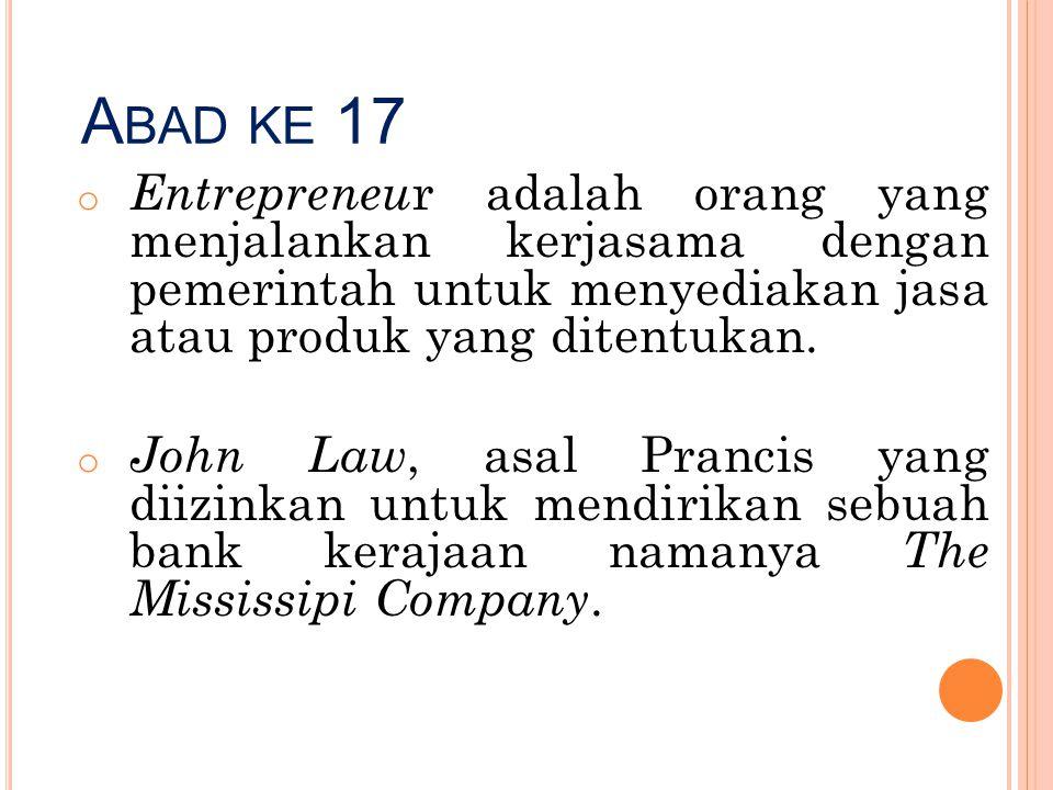 A BAD KE 17 o Entrepreneu r adalah orang yang menjalankan kerjasama dengan pemerintah untuk menyediakan jasa atau produk yang ditentukan. o John Law,