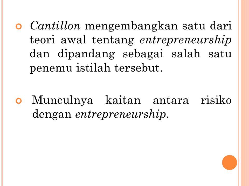 Cantillon mengembangkan satu dari teori awal tentang entrepreneurship dan dipandang sebagai salah satu penemu istilah tersebut. Munculnya kaitan antar