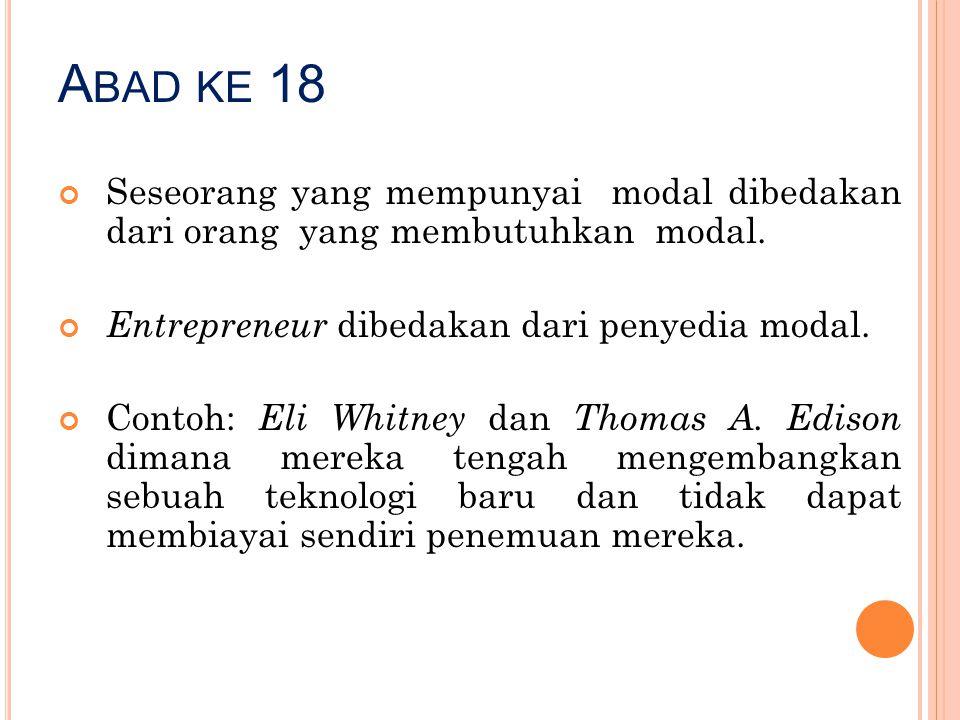 A BAD KE 18 Seseorang yang mempunyai modal dibedakan dari orang yang membutuhkan modal. Entrepreneur dibedakan dari penyedia modal. Contoh: Eli Whitne