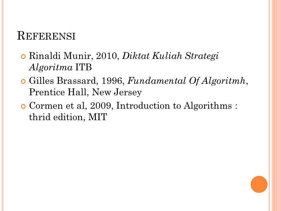 R EFERENSI Rinaldi Munir, 2010, Diktat Kuliah Strategi Algoritma ITB Gilles Brassard, 1996, Fundamental Of Algoritmh, Prentice Hall, New Jersey Cormen