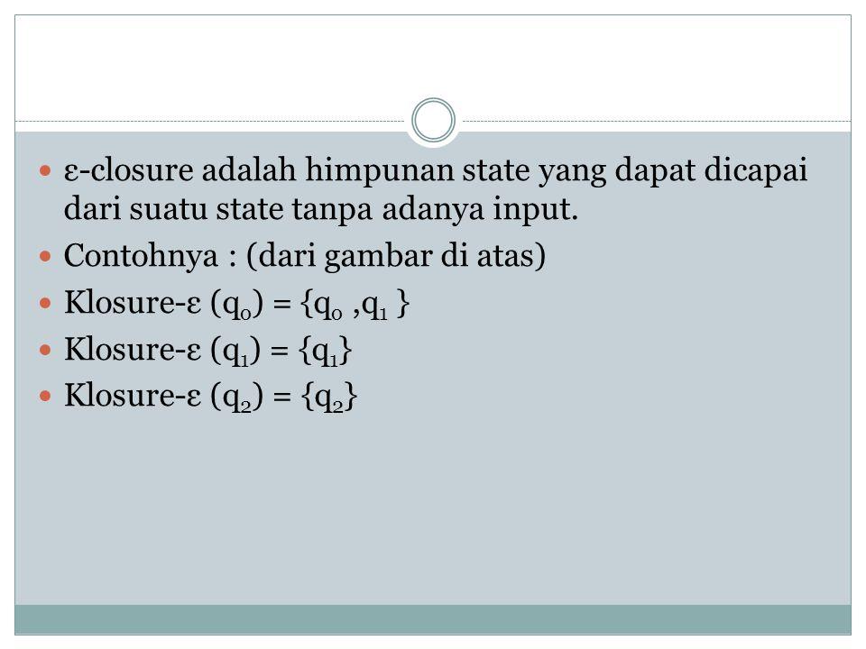  ε-closure adalah himpunan state yang dapat dicapai dari suatu state tanpa adanya input.
