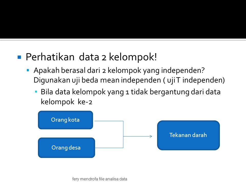  Perhatikan data 2 kelompok.  Apakah berasal dari 2 kelompok yang independen.