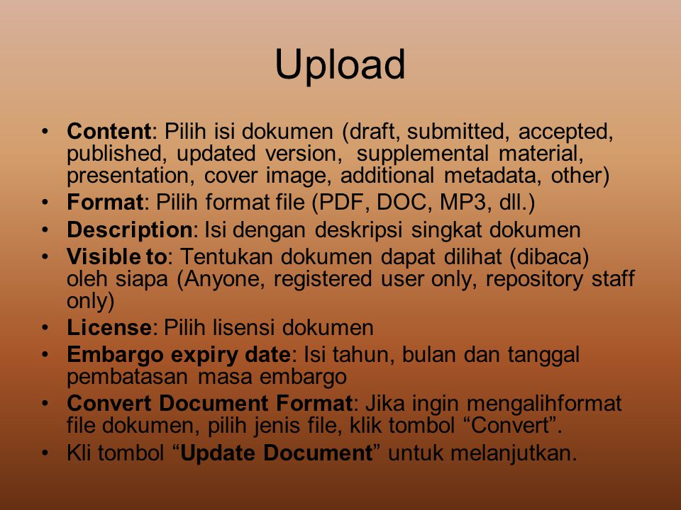 Upload •Content: Pilih isi dokumen (draft, submitted, accepted, published, updated version, supplemental material, presentation, cover image, addition