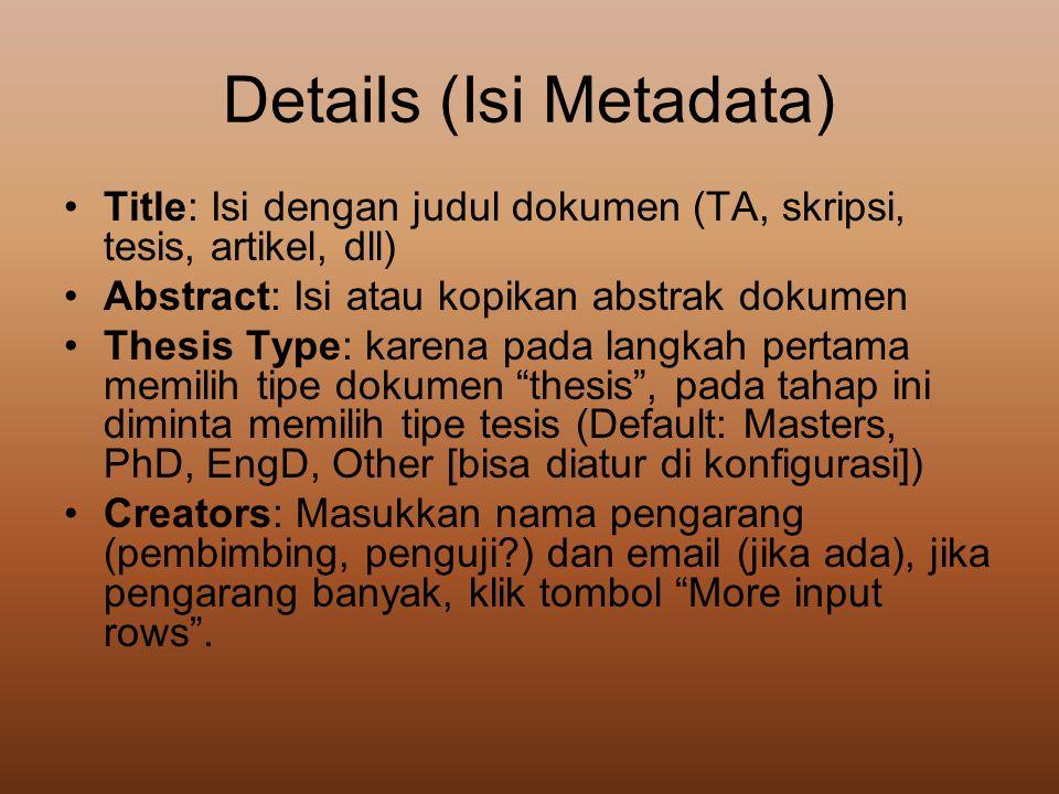 Details (Isi Metadata) •Title: Isi dengan judul dokumen (TA, skripsi, tesis, artikel, dll) •Abstract: Isi atau kopikan abstrak dokumen •Thesis Type: k