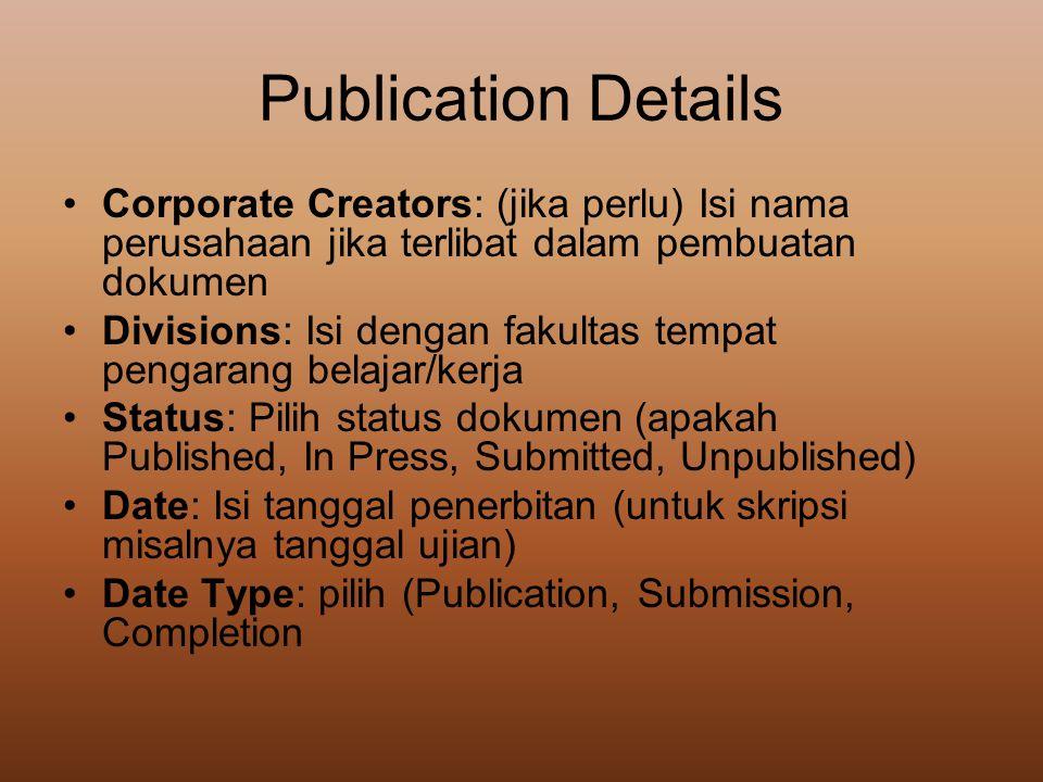 Publication Details •Corporate Creators: (jika perlu) Isi nama perusahaan jika terlibat dalam pembuatan dokumen •Divisions: Isi dengan fakultas tempat