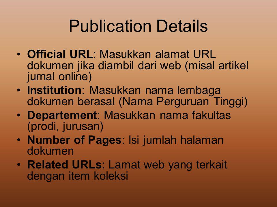 Publication Details •Official URL: Masukkan alamat URL dokumen jika diambil dari web (misal artikel jurnal online) •Institution: Masukkan nama lembaga