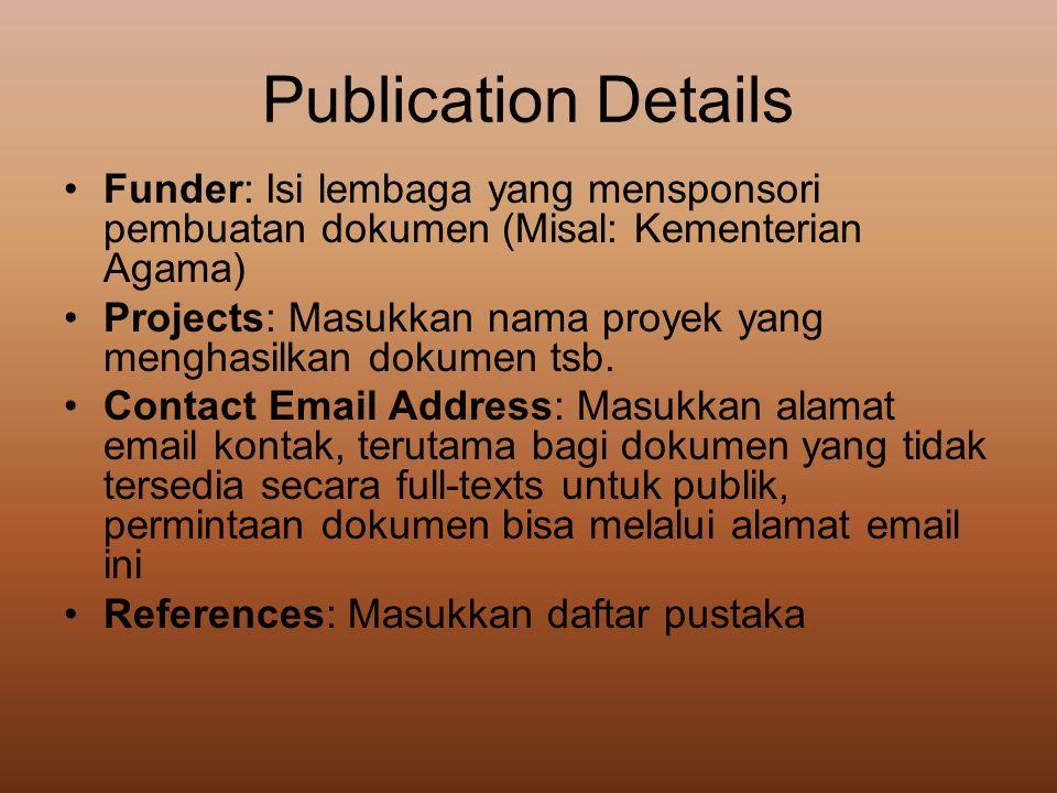 Publication Details •Funder: Isi lembaga yang mensponsori pembuatan dokumen (Misal: Kementerian Agama) •Projects: Masukkan nama proyek yang menghasilk