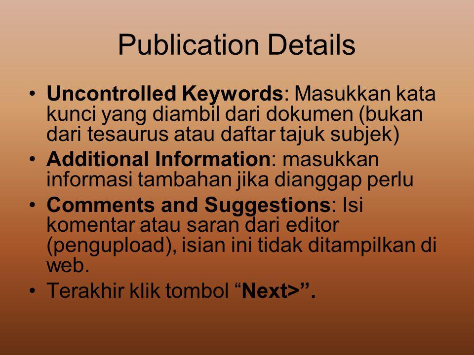 Publication Details •Uncontrolled Keywords: Masukkan kata kunci yang diambil dari dokumen (bukan dari tesaurus atau daftar tajuk subjek) •Additional I