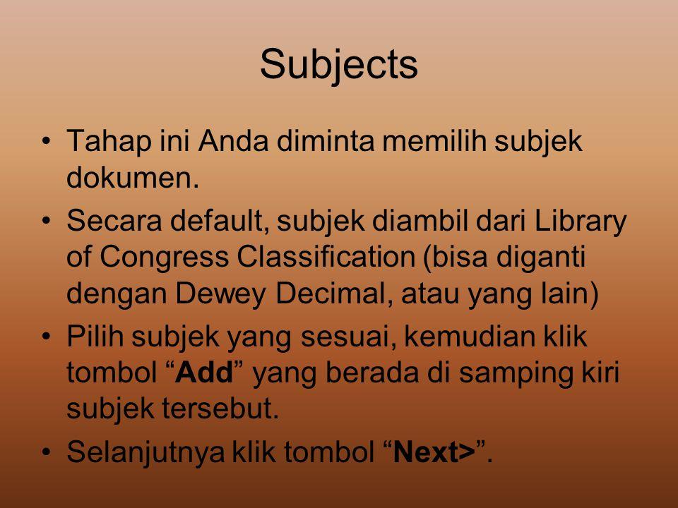 Subjects •Tahap ini Anda diminta memilih subjek dokumen. •Secara default, subjek diambil dari Library of Congress Classification (bisa diganti dengan