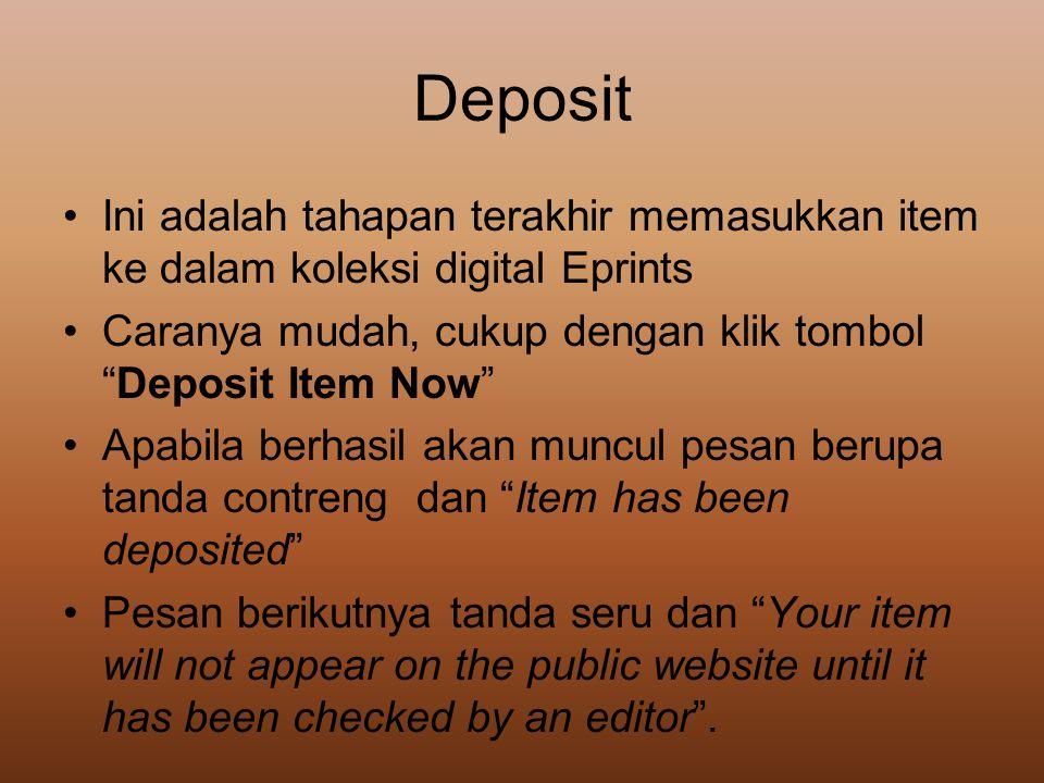 """Deposit •Ini adalah tahapan terakhir memasukkan item ke dalam koleksi digital Eprints •Caranya mudah, cukup dengan klik tombol """"Deposit Item Now"""" •Apa"""