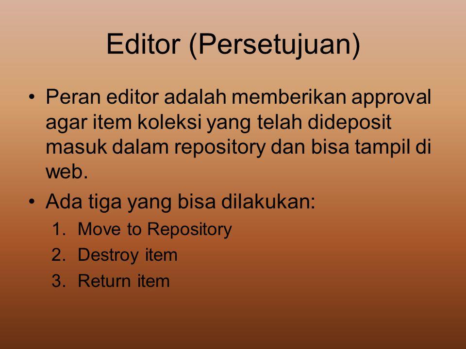 Editor (Persetujuan) •Peran editor adalah memberikan approval agar item koleksi yang telah dideposit masuk dalam repository dan bisa tampil di web. •A