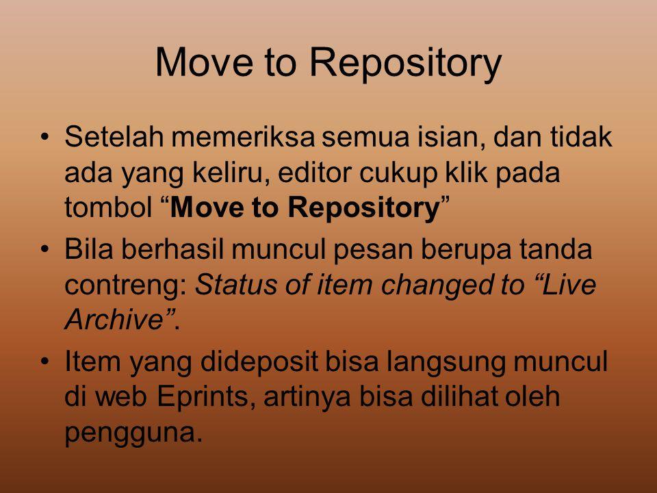"Move to Repository •Setelah memeriksa semua isian, dan tidak ada yang keliru, editor cukup klik pada tombol ""Move to Repository"" •Bila berhasil muncul"