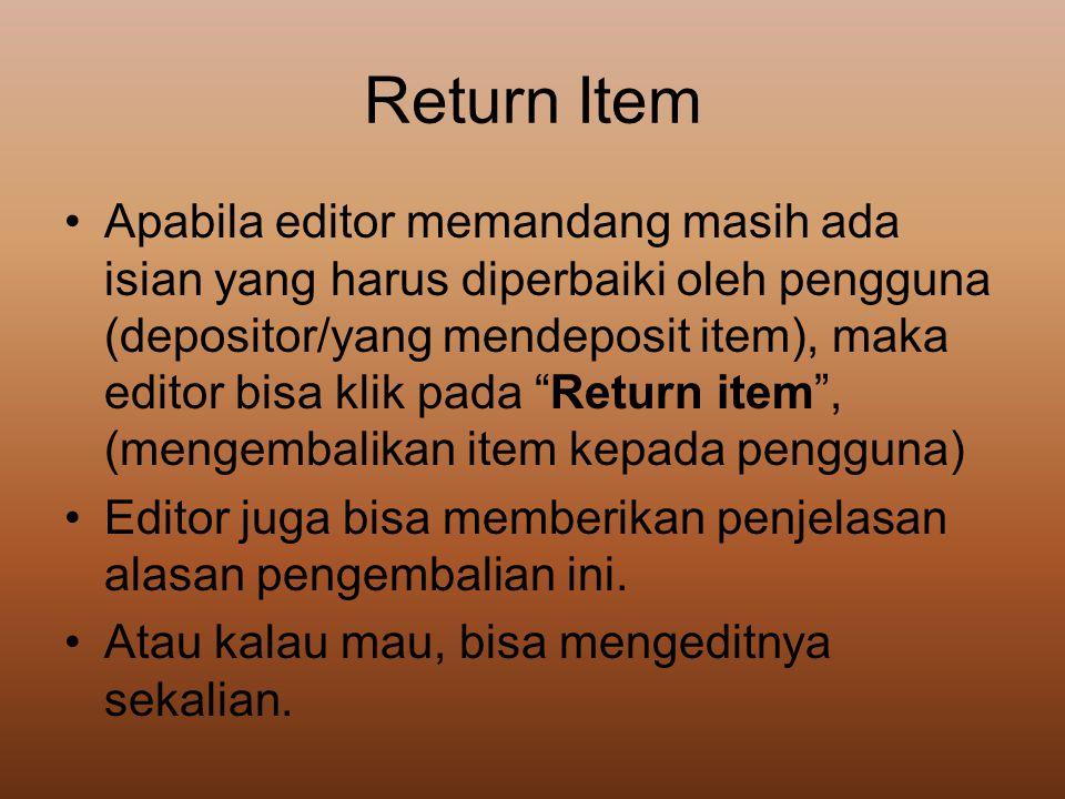 Return Item •Apabila editor memandang masih ada isian yang harus diperbaiki oleh pengguna (depositor/yang mendeposit item), maka editor bisa klik pada